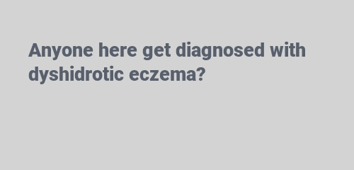 diagnosed with dyshidrotic eczema