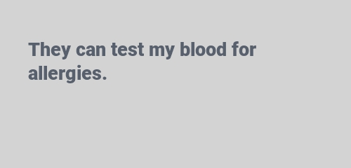 They can test my blood for allergies