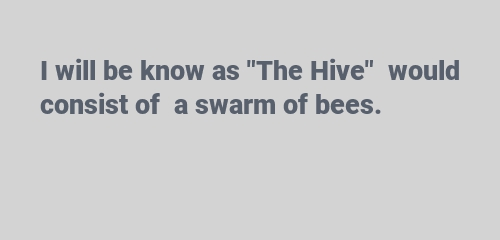 consist of a swarm of bees