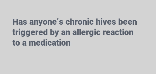 an allergic reaction to a medication