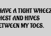 I have a tight wheezy chest and hives between my toes