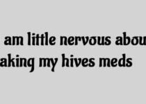 I am little nervous about taking my hives meds