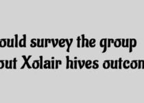 Should survey the group about Xolair hives outcomes