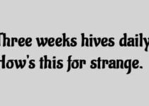Three weeks hives daily