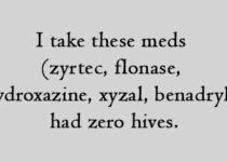 I take these meds (zyrtec, flonase, hydroxazine, xyzal, benadryl) had zero hives.