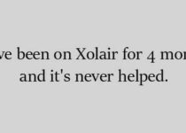 I have been on Xolair for 4 months