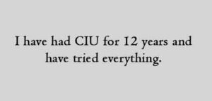 I have had CIU for 12 years and have tried everything.