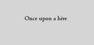 Once upon a hive