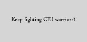 Keep fighting CIU warriors!