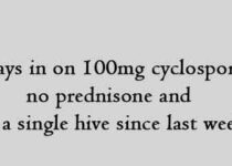 Six days in on 100mg cyclosporine, no prednisone and not a single hive since last week.