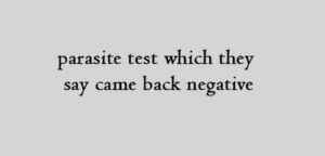 parasite test which they say came back negative